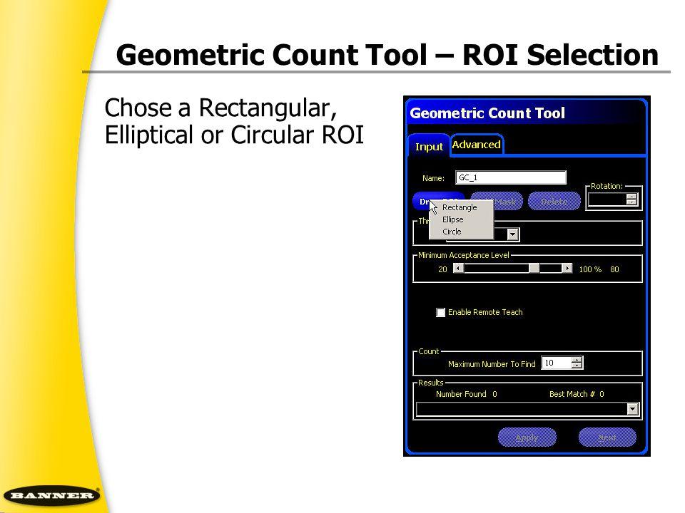 Geometric Count Tool – ROI Selection Chose a Rectangular, Elliptical or Circular ROI