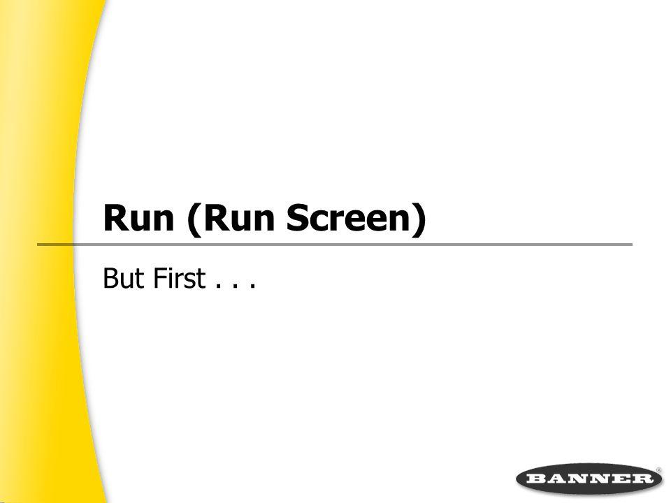 Run (Run Screen) But First...