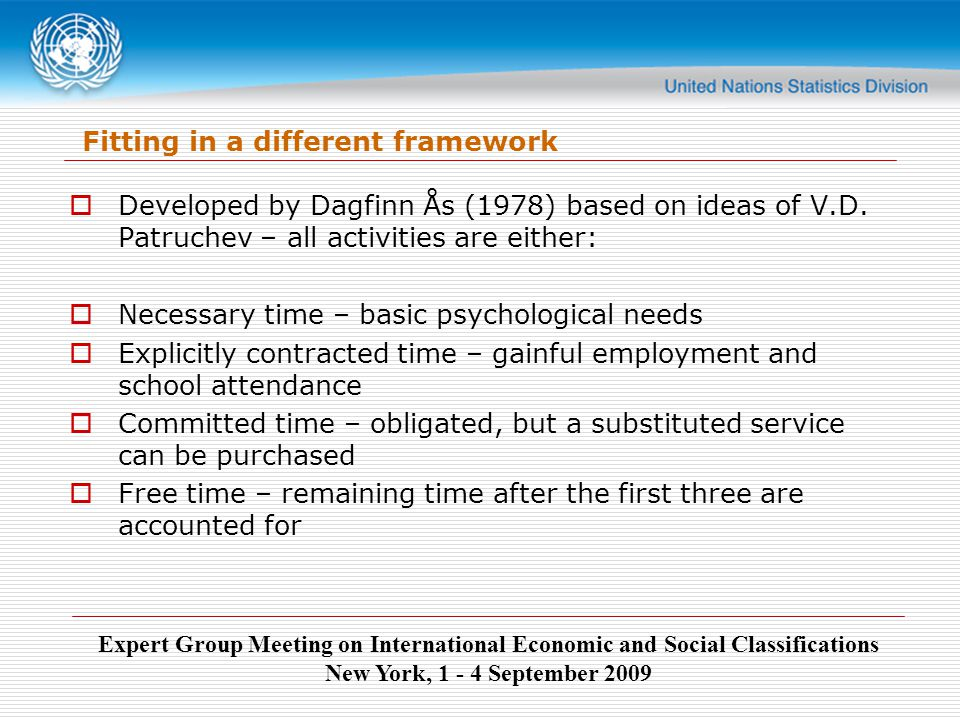 Expert Group Meeting on International Economic and Social Classifications New York, 1 - 4 September 2009 Fitting in a different framework  Developed by Dagfinn Ås (1978) based on ideas of V.D.