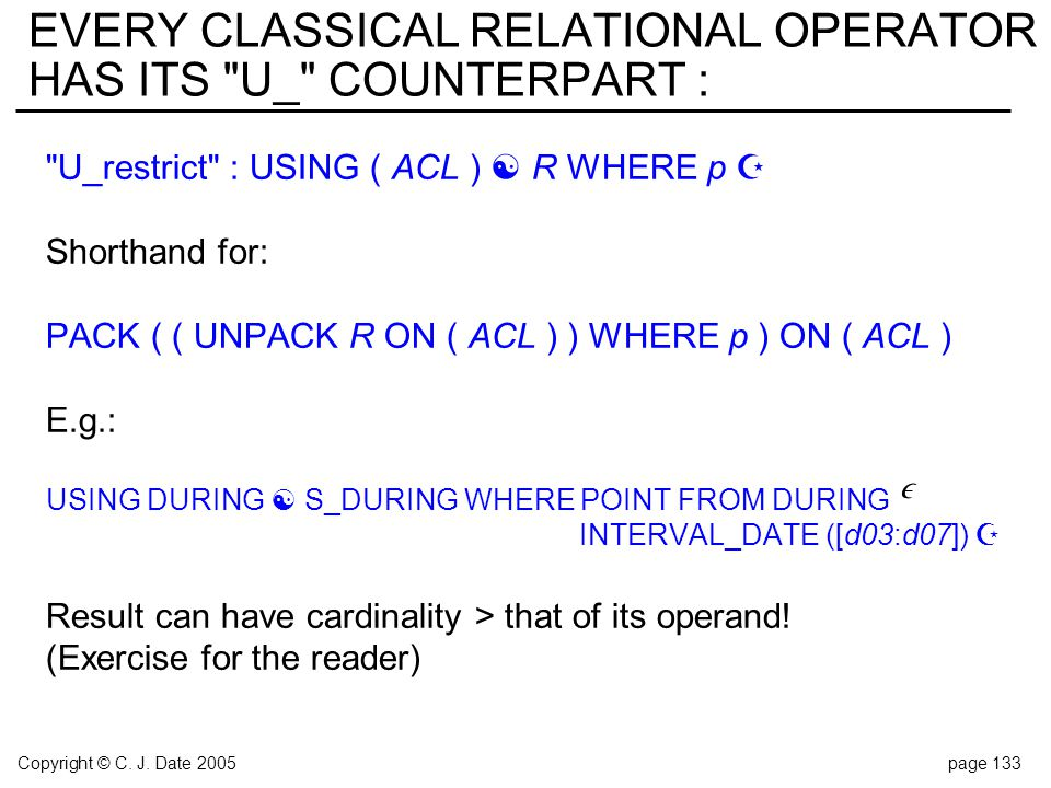Copyright © C. J. Date 2005page 133 EVERY CLASSICAL RELATIONAL OPERATOR HAS ITS
