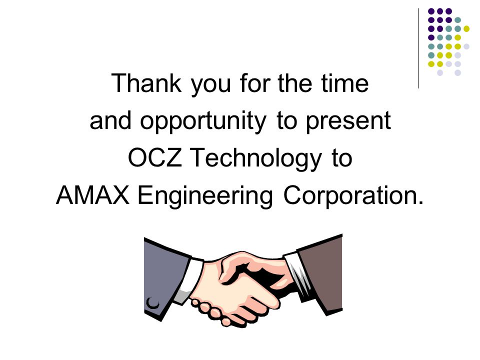 Thank you for the time and opportunity to present OCZ Technology to AMAX Engineering Corporation.