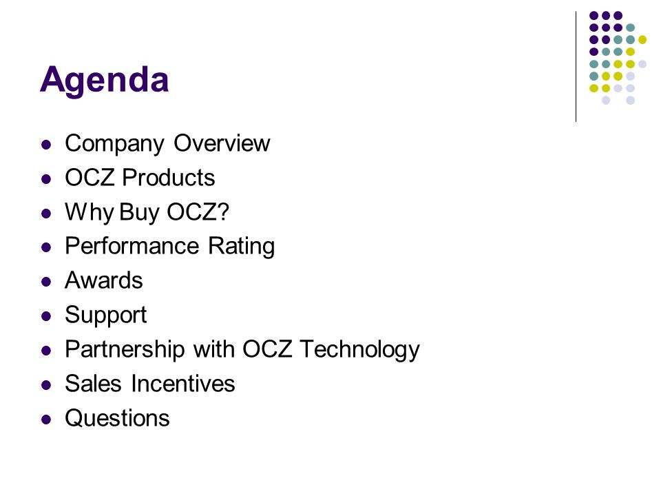 Agenda Company Overview OCZ Products Why Buy OCZ? Performance Rating Awards Support Partnership with OCZ Technology Sales Incentives Questions