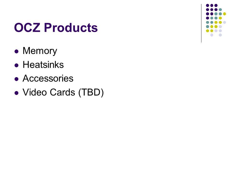 OCZ Products Memory Heatsinks Accessories Video Cards (TBD)