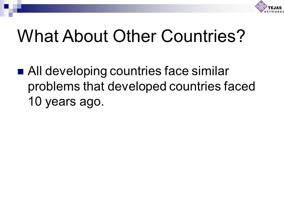 What About Other Countries? All developing countries face similar problems that developed countries faced 10 years ago.