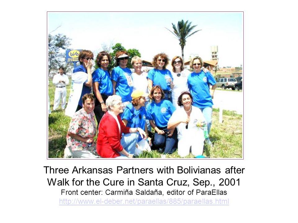 Three Arkansas Partners with Bolivianas after Walk for the Cure in Santa Cruz, Sep., 2001 Front center: Carmiña Saldaña, editor of ParaEllas http://www.el-deber.net/paraellas/885/paraellas.html http://www.el-deber.net/paraellas/885/paraellas.html