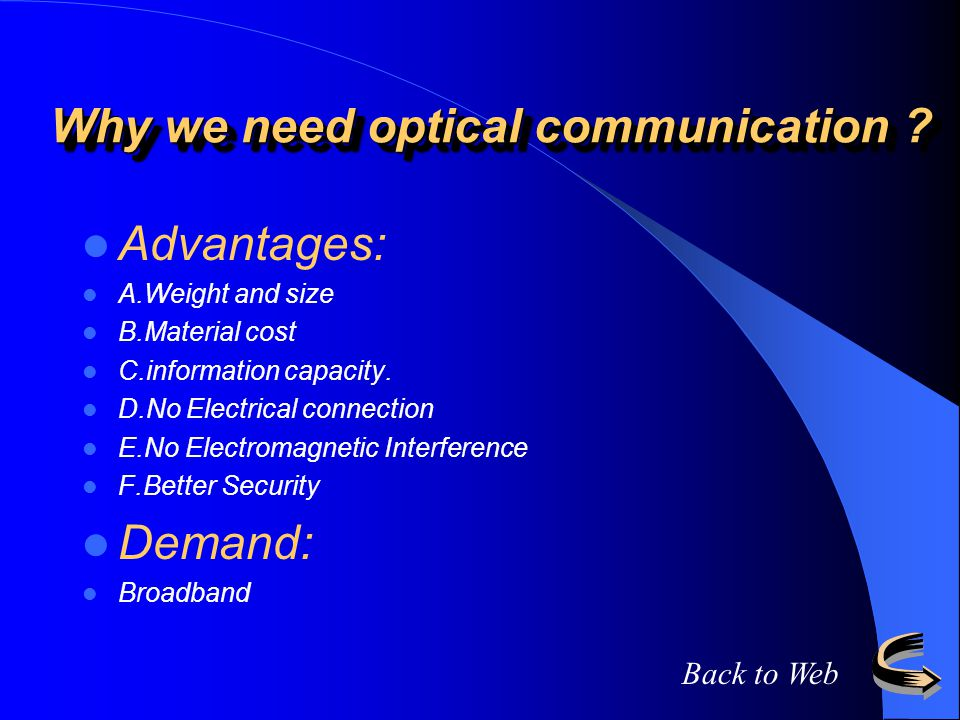 Why we need optical communication ? Advantages: A.Weight and size B.Material cost C.information capacity. D.No Electrical connection E.No Electromagne