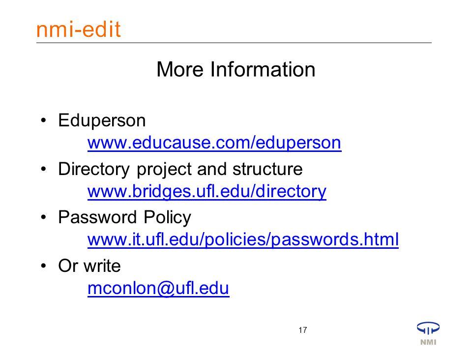 17 More Information Eduperson www.educause.com/eduperson www.educause.com/eduperson Directory project and structure www.bridges.ufl.edu/directory www.bridges.ufl.edu/directory Password Policy www.it.ufl.edu/policies/passwords.html www.it.ufl.edu/policies/passwords.html Or write mconlon@ufl.edu mconlon@ufl.edu