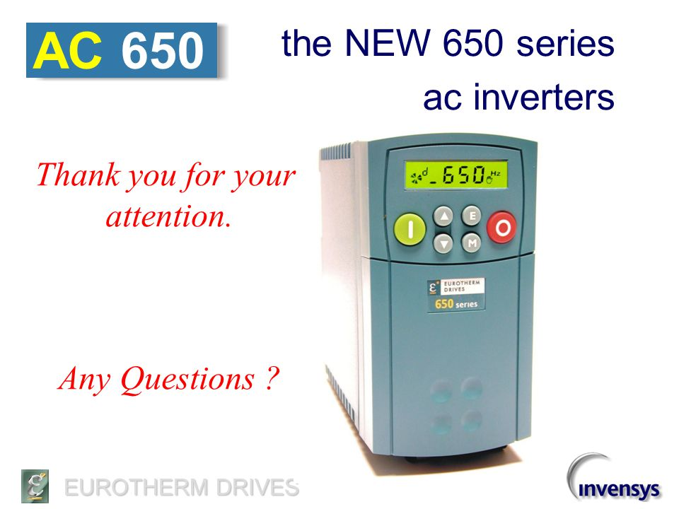 EUROTHERM DRIVES AC 650 simple… smart… easy… the NEW 650 series ac inverters