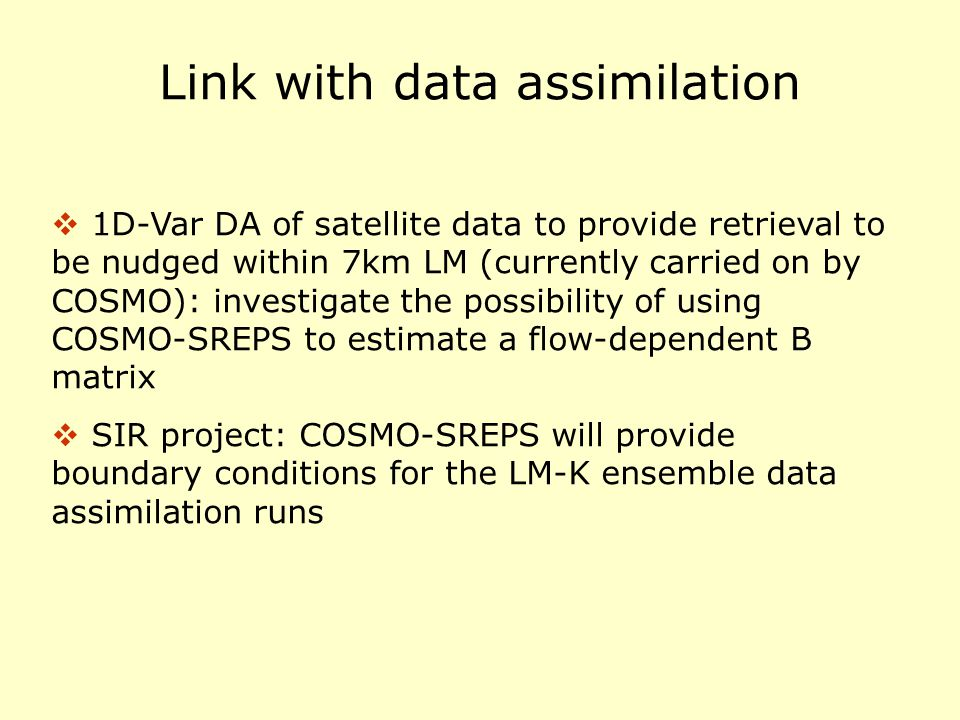 Link with data assimilation  1D-Var DA of satellite data to provide retrieval to be nudged within 7km LM (currently carried on by COSMO): investigate