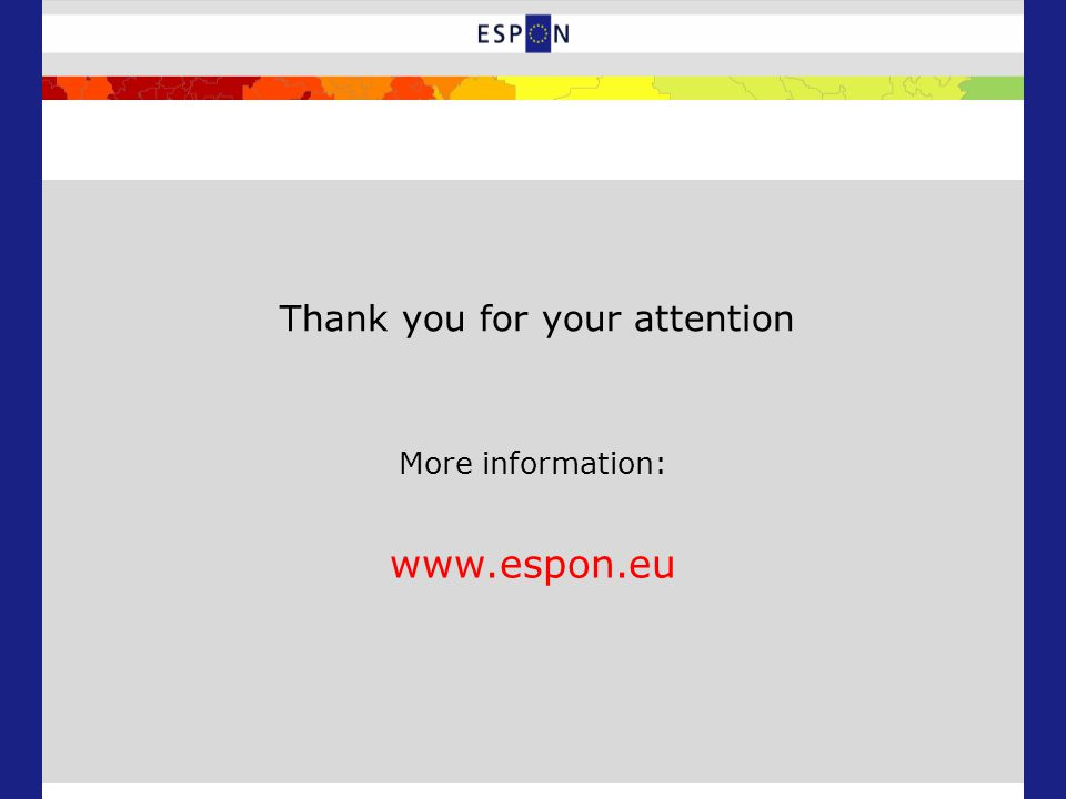 More information: www.espon.eu Thank you for your attention