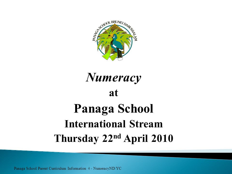 Panaga School Parent Curriculum Information 4 - NumeracyND/YC Numeracy at Panaga School International Stream Thursday 22 nd April 2010
