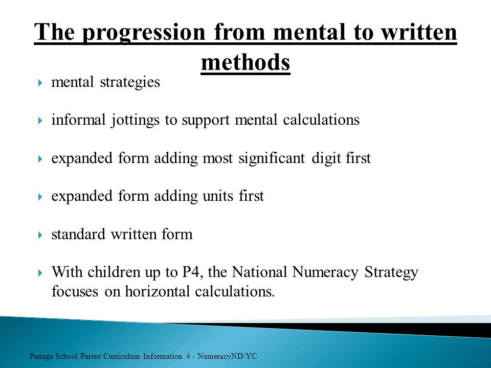 Panaga School Parent Curriculum Information 4 - NumeracyND/YC The progression from mental to written methods  mental strategies  informal jottings t