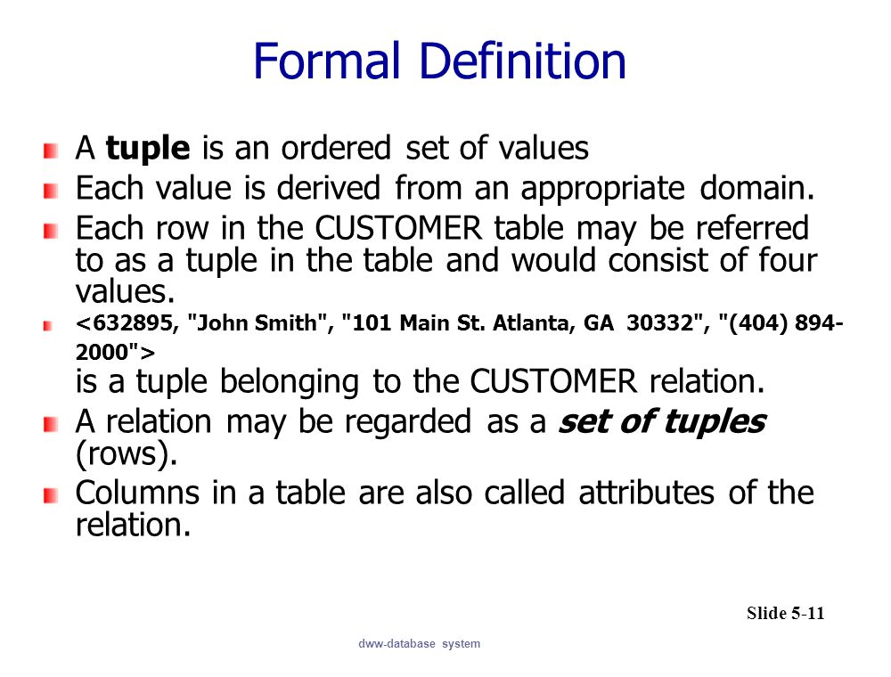 dww-database system Formal Definition A tuple is an ordered set of values Each value is derived from an appropriate domain.