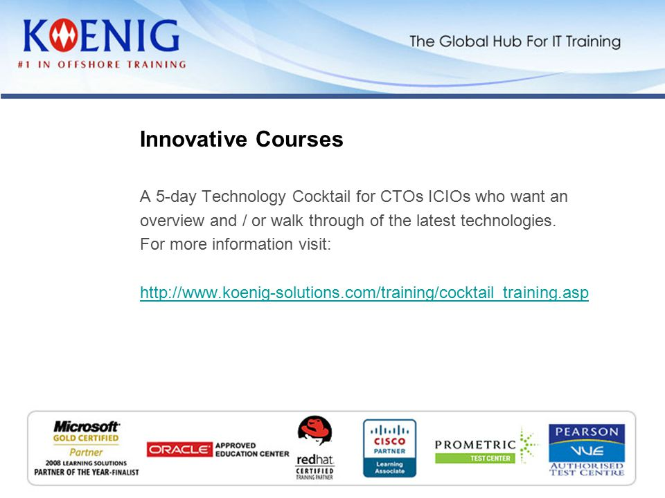 A 5-day Technology Cocktail for CTOs ICIOs who want an overview and / or walk through of the latest technologies.