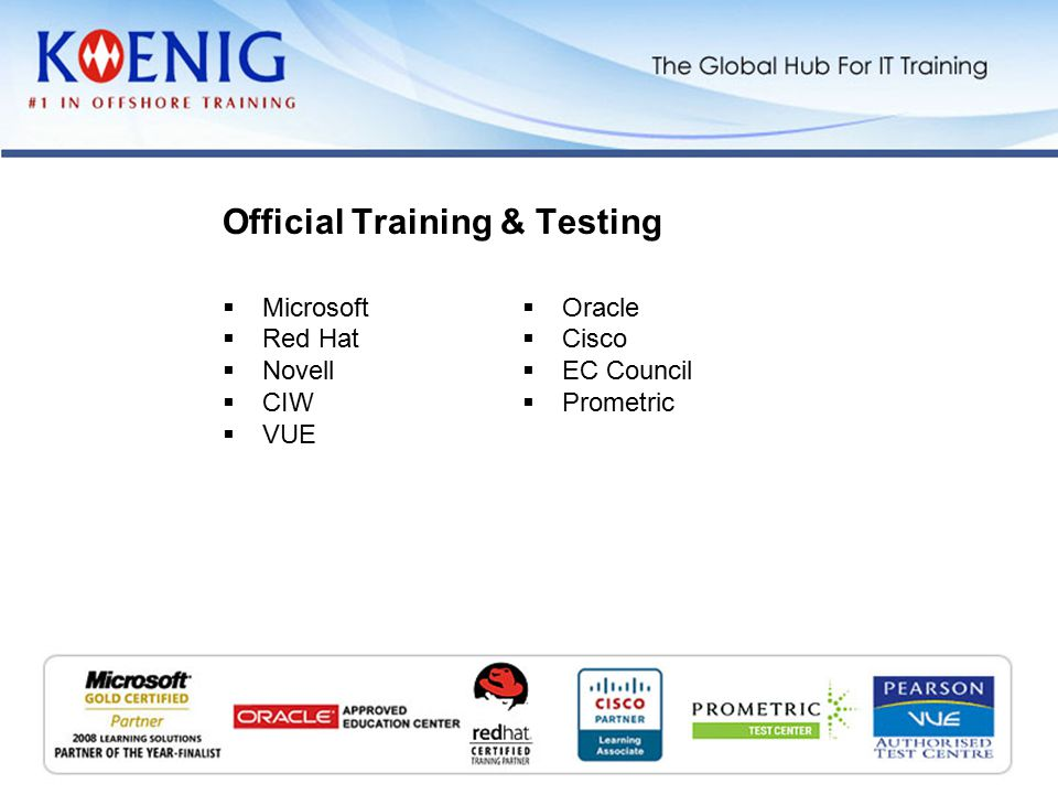  Microsoft  Red Hat  Novell  CIW  VUE Official Training & Testing  Oracle  Cisco  EC Council  Prometric