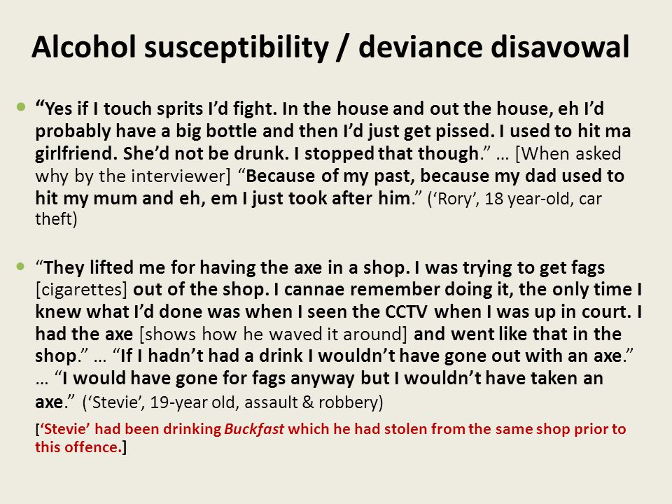 Alcohol susceptibility / deviance disavowal Yes if I touch sprits I'd fight.