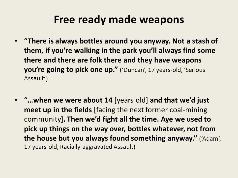 Free ready made weapons There is always bottles around you anyway.