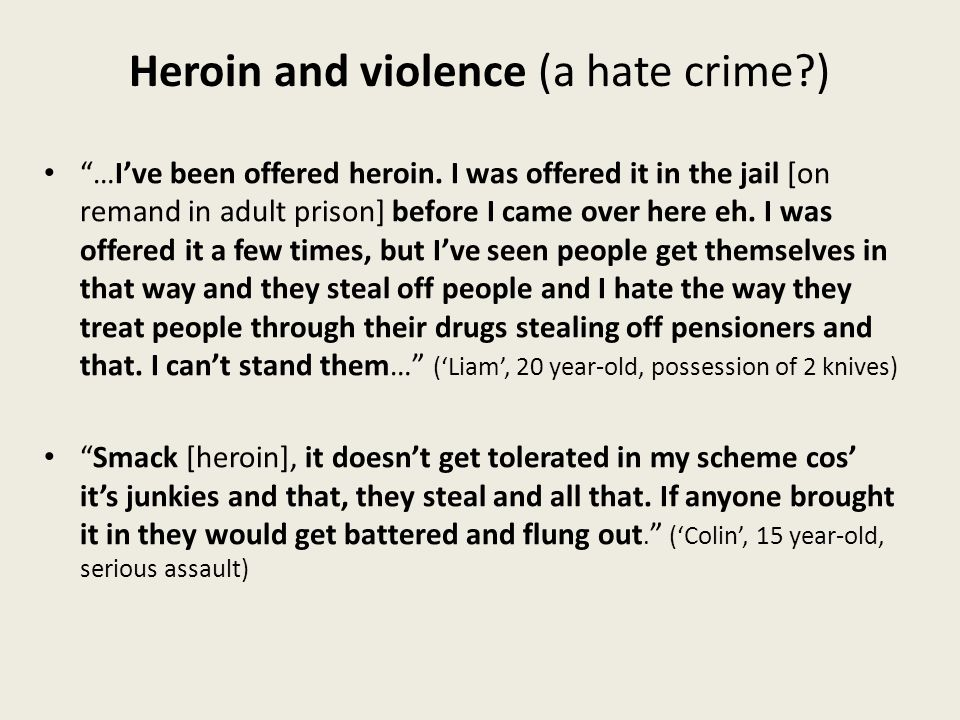 Heroin and violence (a hate crime ) …I've been offered heroin.