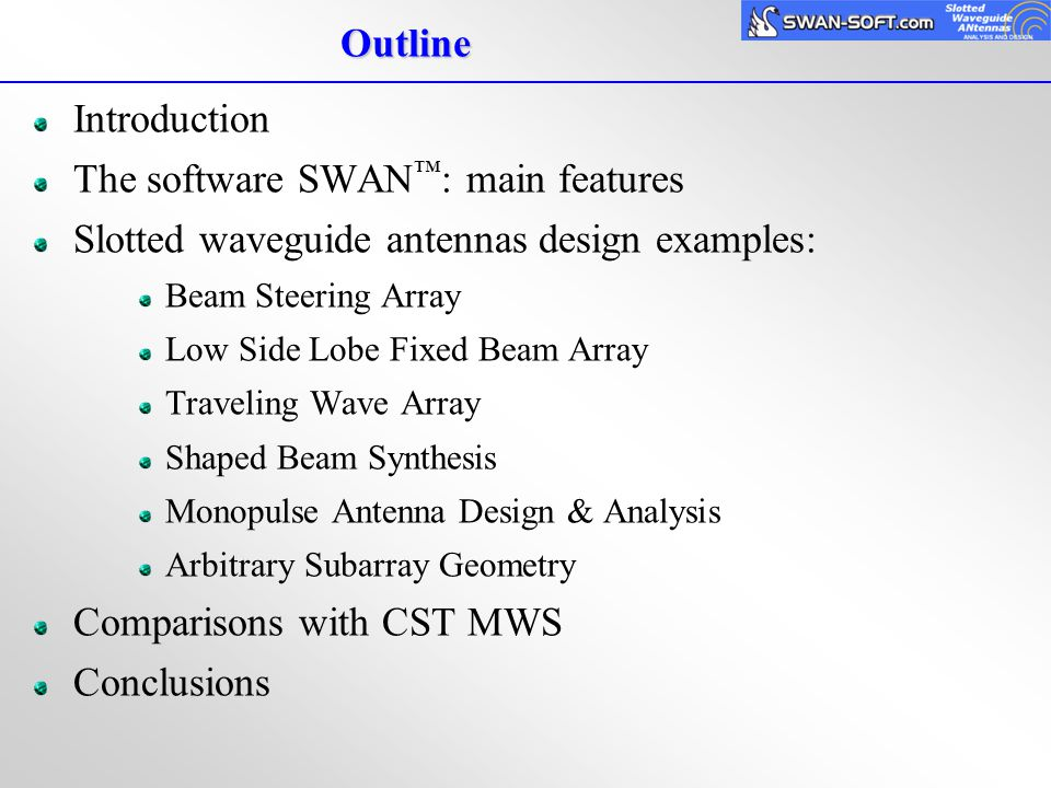 Introduction The software SWAN ™ : main features Slotted waveguide antennas design examples: Beam Steering Array Low Side Lobe Fixed Beam Array Travel