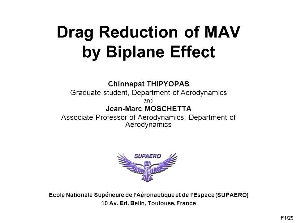Drag Reduction of MAV by Biplane Effect Chinnapat THIPYOPAS Graduate student, Department of Aerodynamics and Jean-Marc MOSCHETTA Associate Professor o