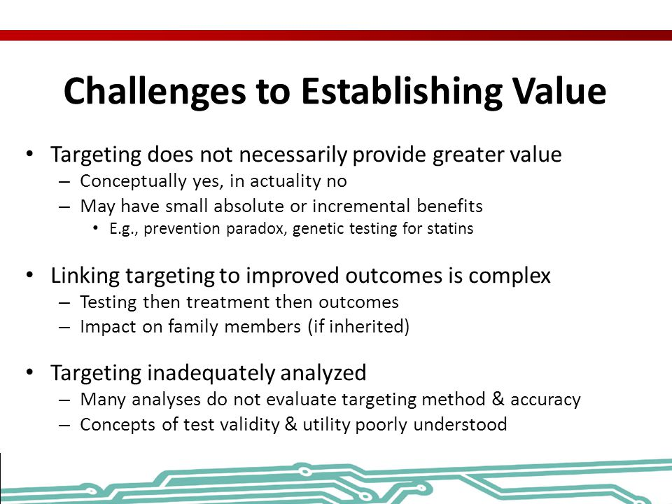 Challenges to Establishing Value Targeting does not necessarily provide greater value – Conceptually yes, in actuality no – May have small absolute or
