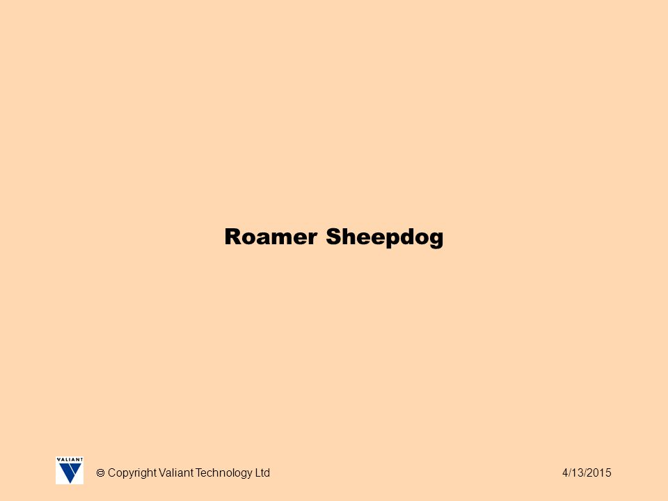 4/13/2015  Copyright Valiant Technology Ltd Roamer Sheepdog