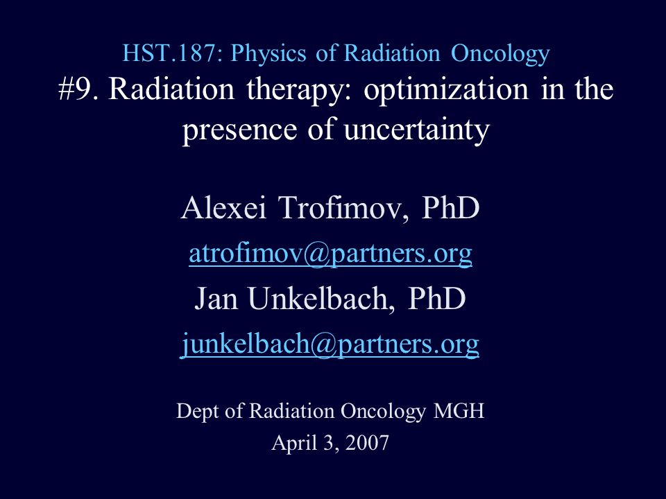 HST.187: Physics of Radiation Oncology #9. Radiation therapy: optimization in the presence of uncertainty Alexei Trofimov, PhD atrofimov@partners.org
