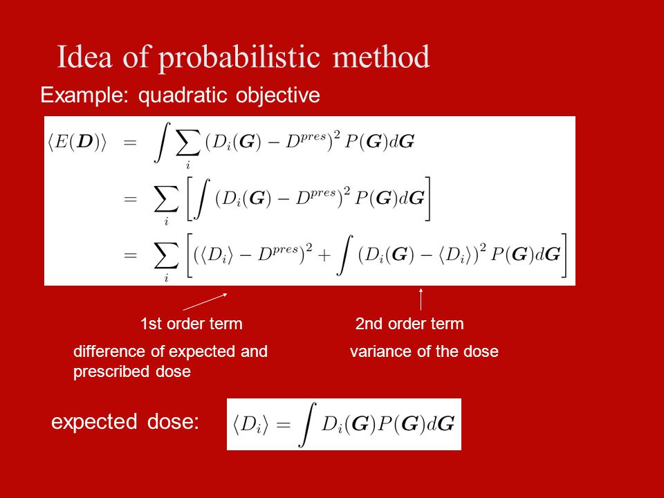 Idea of probabilistic method Example: quadratic objective 1st order term2nd order term variance of the dosedifference of expected and prescribed dose expected dose:
