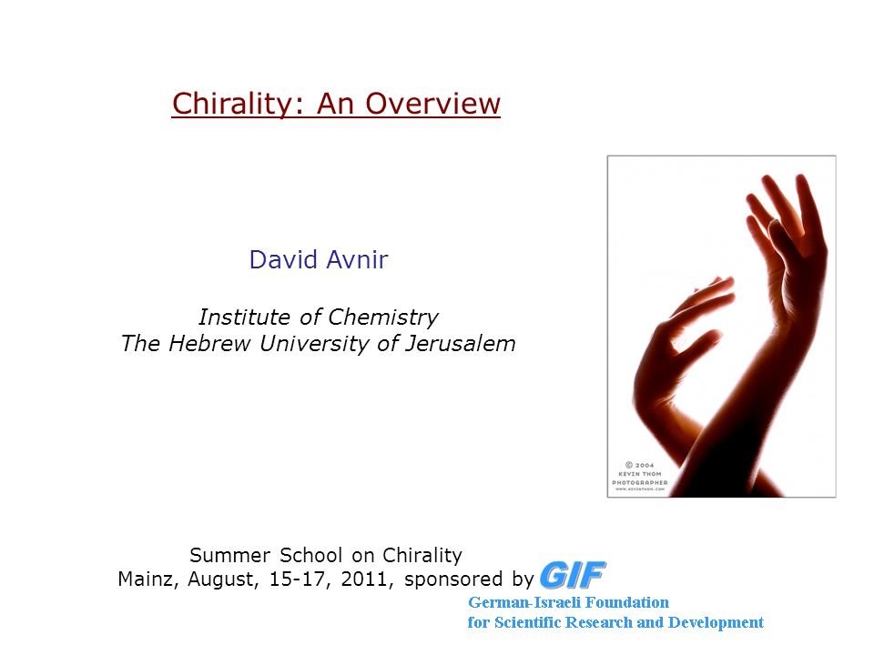 Chirality: An Overview David Avnir Institute of Chemistry The Hebrew University of Jerusalem Summer School on Chirality Mainz, August, 15-17, 2011, sp