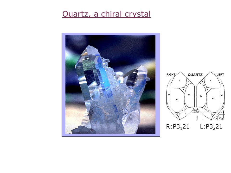 Quartz, a chiral crystal R:P3 1 21 L:P3 2 21