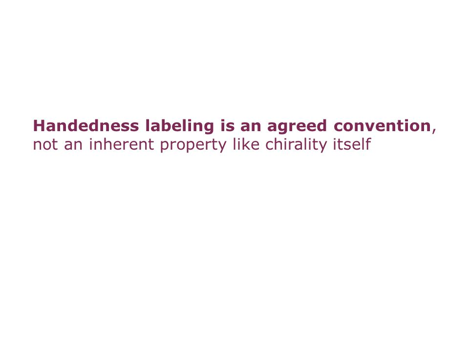 Handedness labeling is an agreed convention, not an inherent property like chirality itself