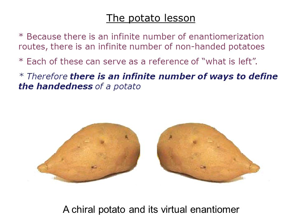 A chiral potato and its virtual enantiomer * Because there is an infinite number of enantiomerization routes, there is an infinite number of non-hande