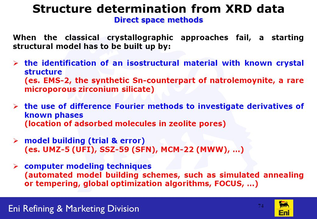 Eni Refining & Marketing Division 74 Structure determination from XRD data Direct space methods When the classical crystallographic approaches fail, a