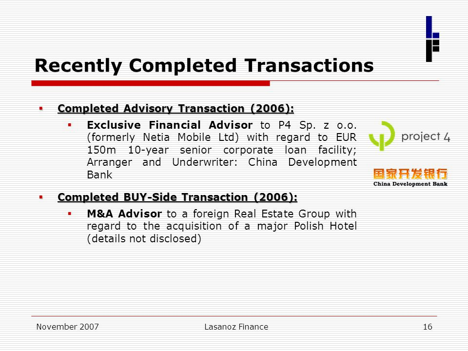 November 2007Lasanoz Finance16 Recently Completed Transactions  Completed Advisory Transaction (2006):  Exclusive Financial Advisor to P4 Sp. z o.o.
