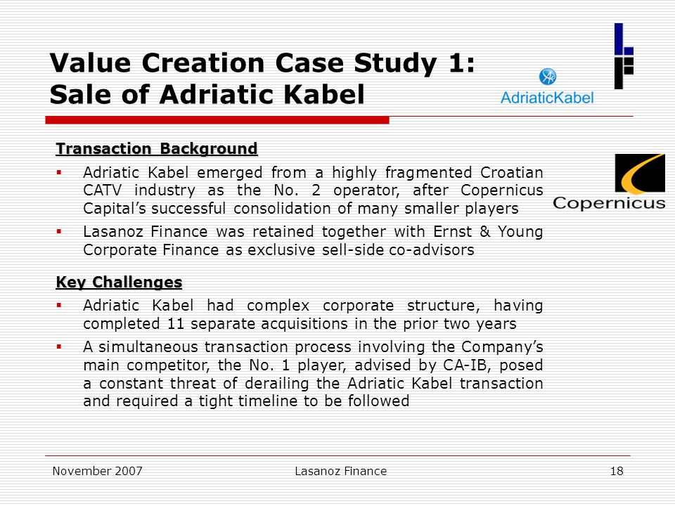 November 2007Lasanoz Finance18 Transaction Background  Adriatic Kabel emerged from a highly fragmented Croatian CATV industry as the No. 2 operator,