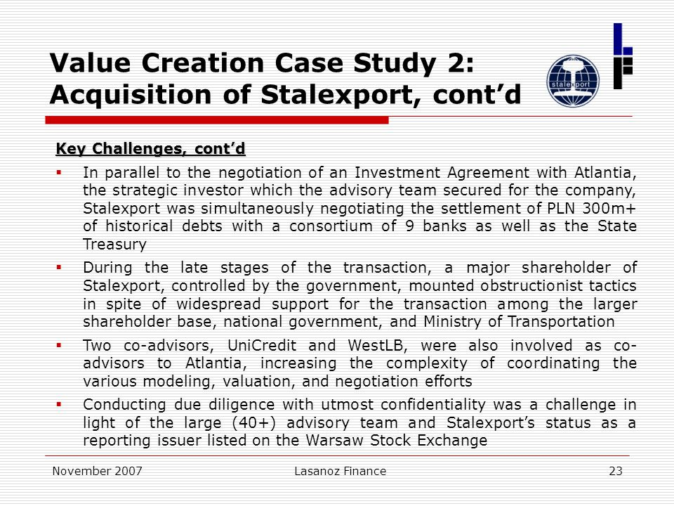 November 2007Lasanoz Finance23 Value Creation Case Study 2: Acquisition of Stalexport, cont'd Key Challenges, cont'd  In parallel to the negotiation