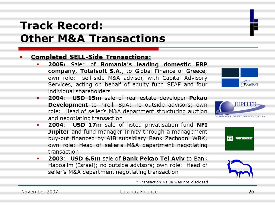 November 2007Lasanoz Finance26 Track Record: Other M&A Transactions  Completed SELL-Side Transactions:  2005: Sale* of Romania's leading domestic ER