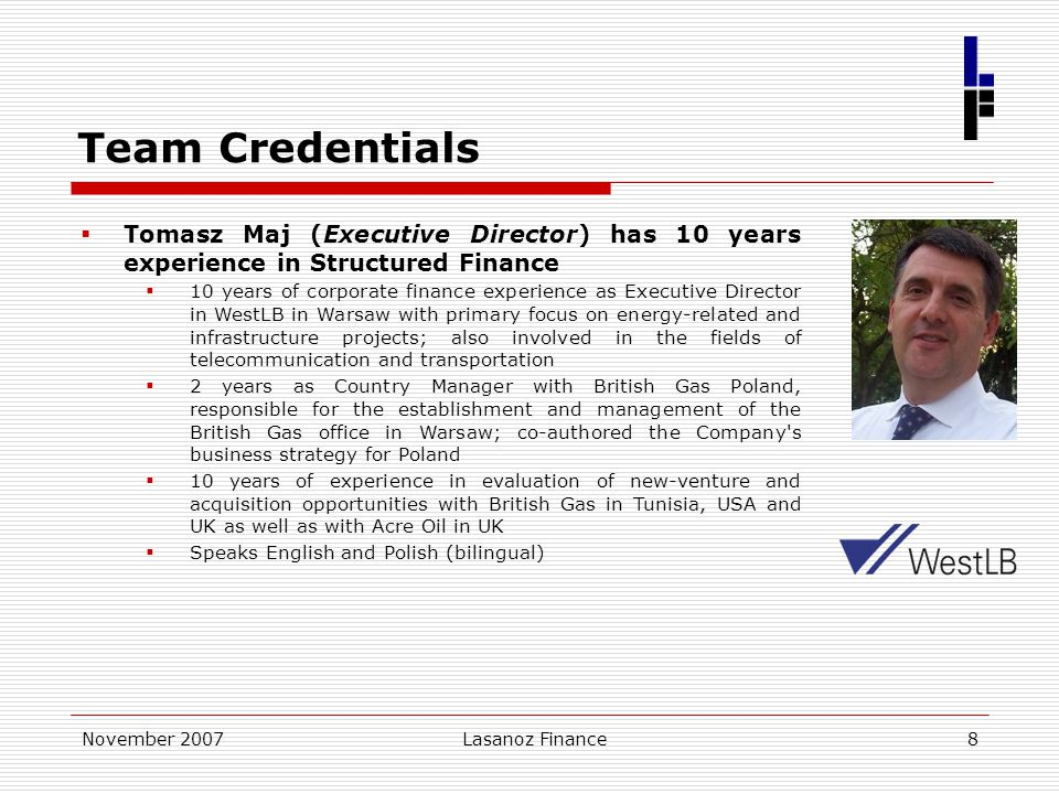 November 2007Lasanoz Finance8  Tomasz Maj (Executive Director) has 10 years experience in Structured Finance  10 years of corporate finance experien