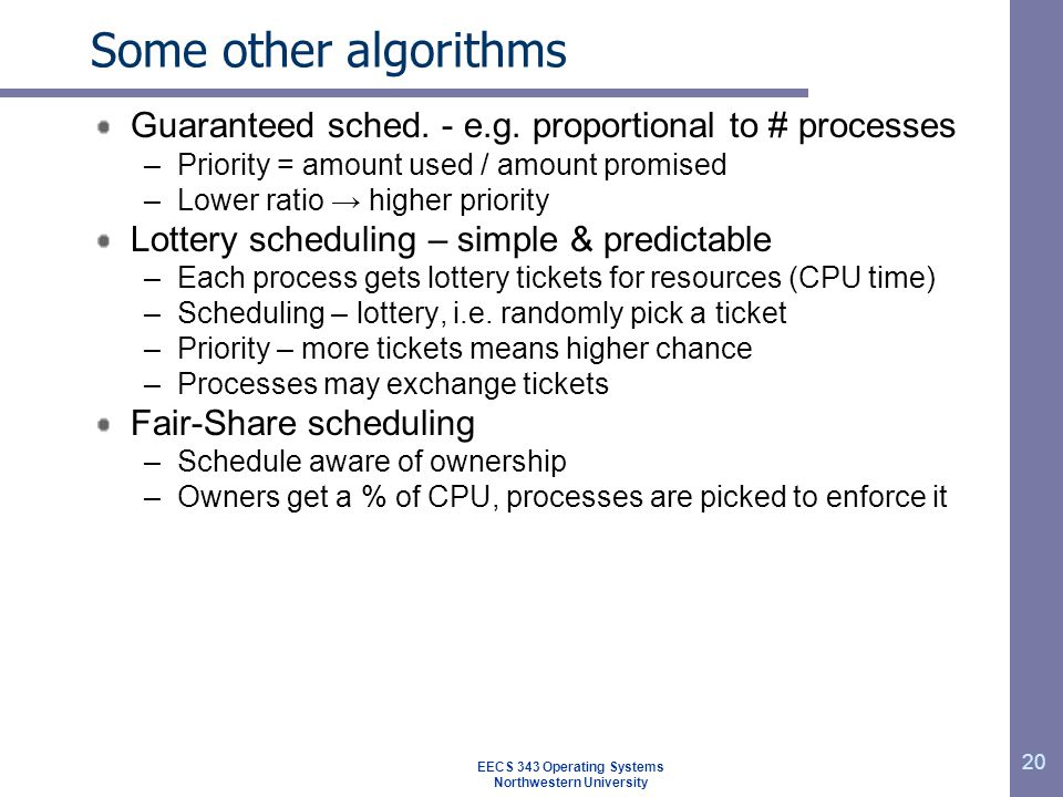 20 Some other algorithms Guaranteed sched. - e.g. proportional to # processes –Priority = amount used / amount promised –Lower ratio → higher priority