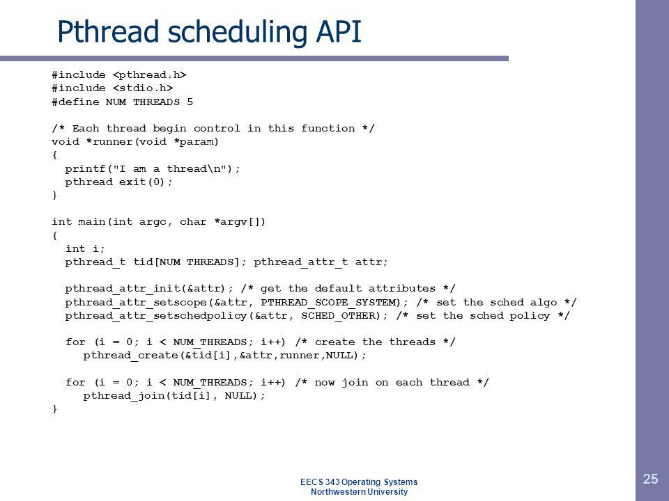 25 Pthread scheduling API #include #define NUM THREADS 5 /* Each thread begin control in this function */ void *runner(void *param) { printf(