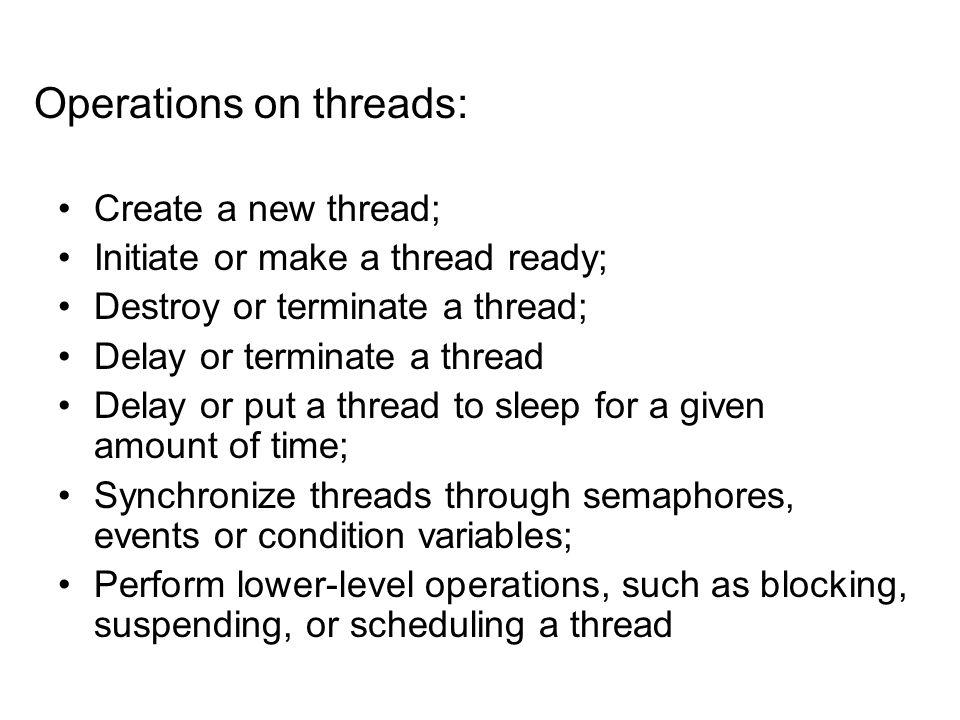 Create a new thread; Initiate or make a thread ready; Destroy or terminate a thread; Delay or terminate a thread Delay or put a thread to sleep for a