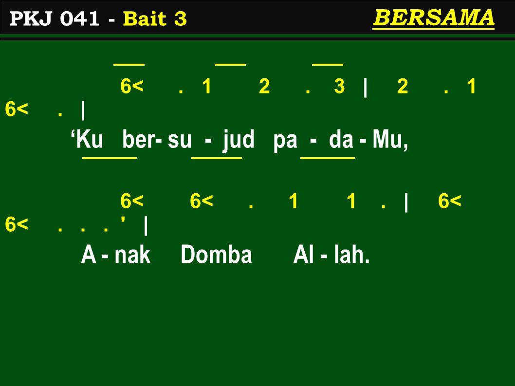 6<. 1 2. 3   2. 1 6<.   'Ku ber- su - jud pa - da - Mu, 6< 6<.