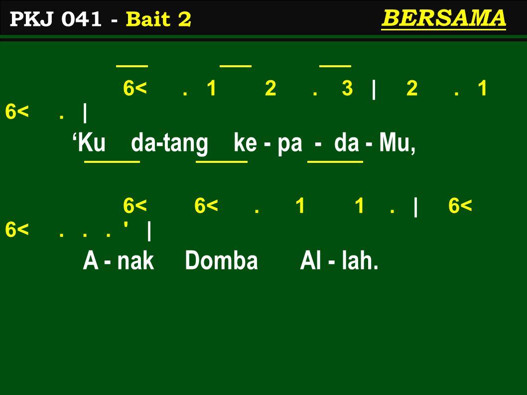 6<. 1 2. 3   2. 1 6<.   'Ku da-tang ke - pa - da - Mu, 6< 6<.