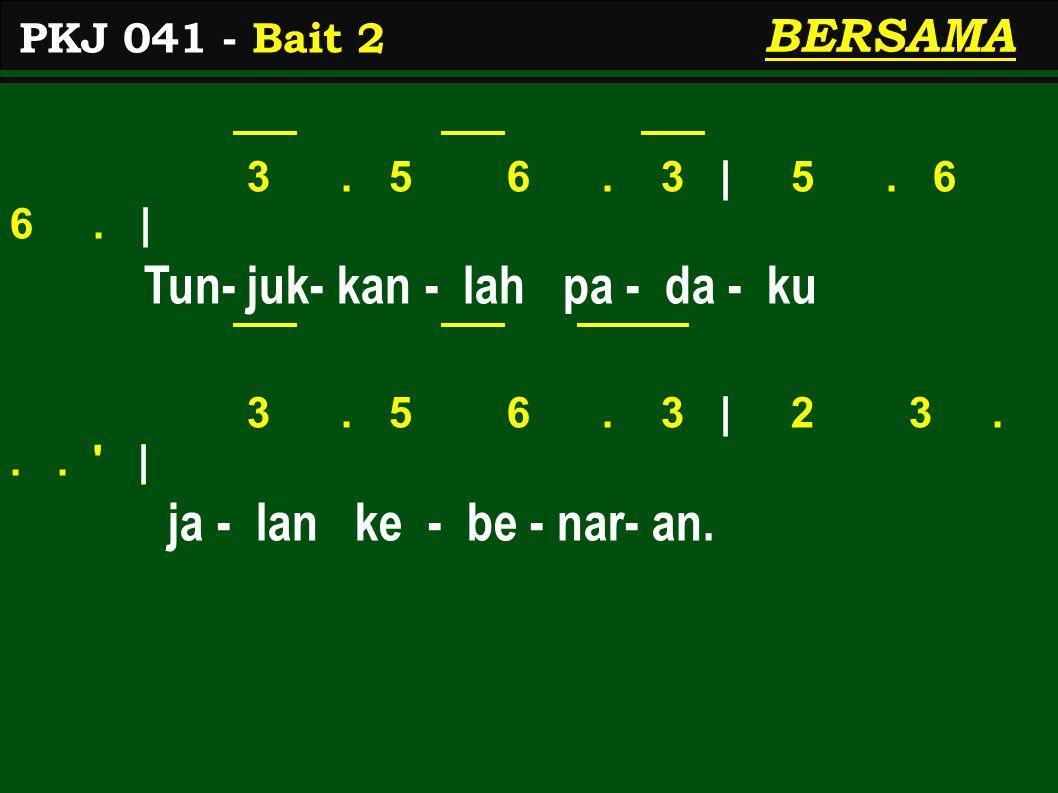 3. 5 6. 3   5. 6 6.   Tun- juk- kan - lah pa - da - ku 3.