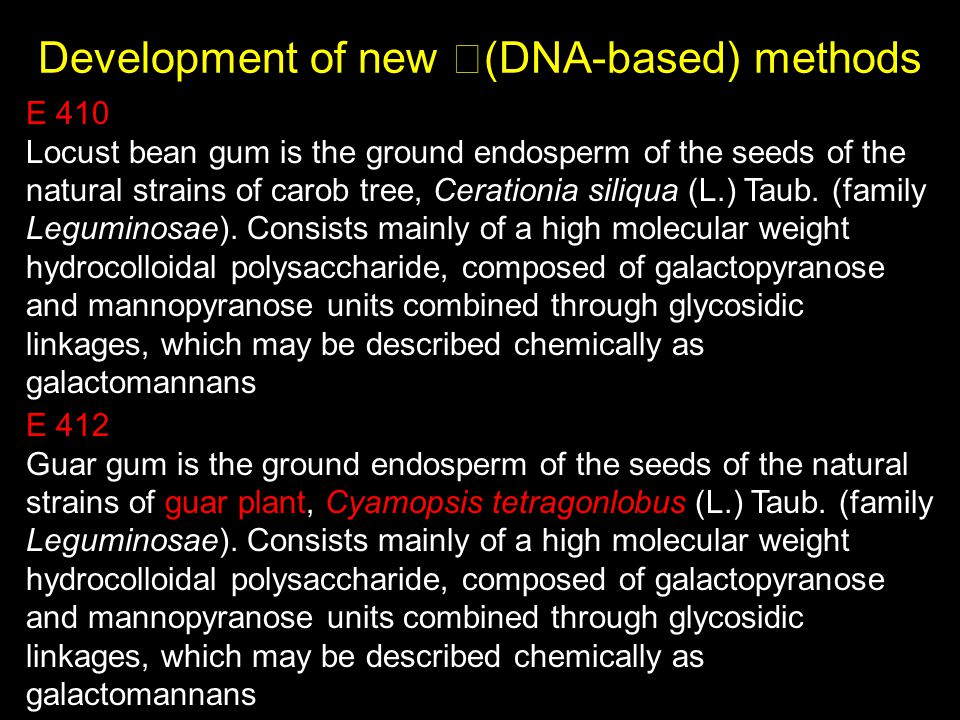 Development of new (DNA-based) methods E 410 Locust bean gum is the ground endosperm of the seeds of the natural strains of carob tree, Cerationia siliqua (L.) Taub.