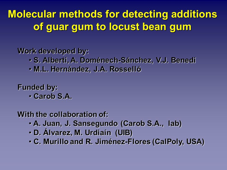 Molecular methods for detecting additions of guar gum to locust bean gum Work developed by: S.