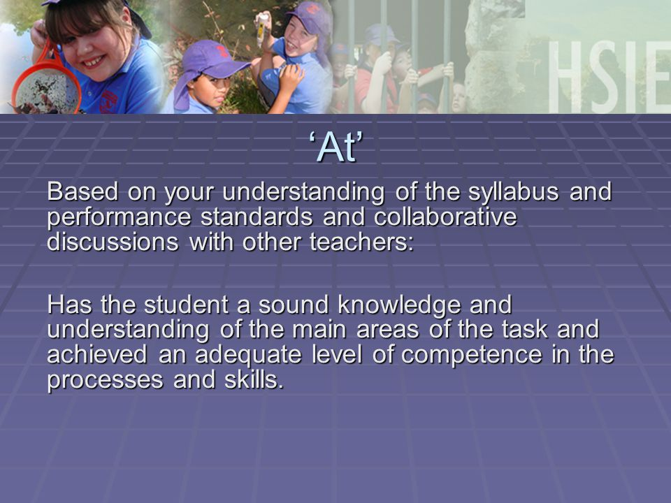 'At' Based on your understanding of the syllabus and performance standards and collaborative discussions with other teachers: Has the student a sound