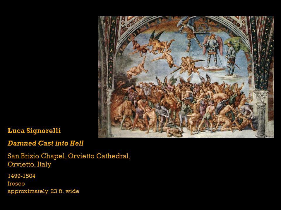 Luca Signorelli Damned Cast into Hell San Brizio Chapel, Orvietto Cathedral, Orvietto, Italy 1499-1504 fresco approximately 23 ft.