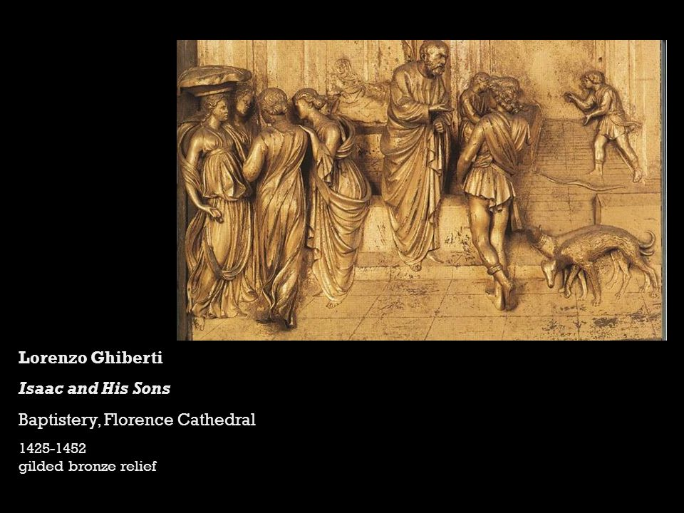 Lorenzo Ghiberti Isaac and His Sons Baptistery, Florence Cathedral 1425-1452 gilded bronze relief
