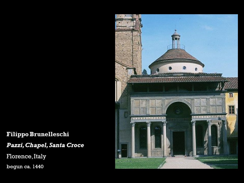 Filippo Brunelleschi Pazzi, Chapel, Santa Croce Florence, Italy begun ca. 1440